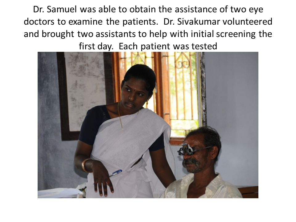 Dr. Samuel was able to obtain the assistance of two eye doctors to examine the patients.