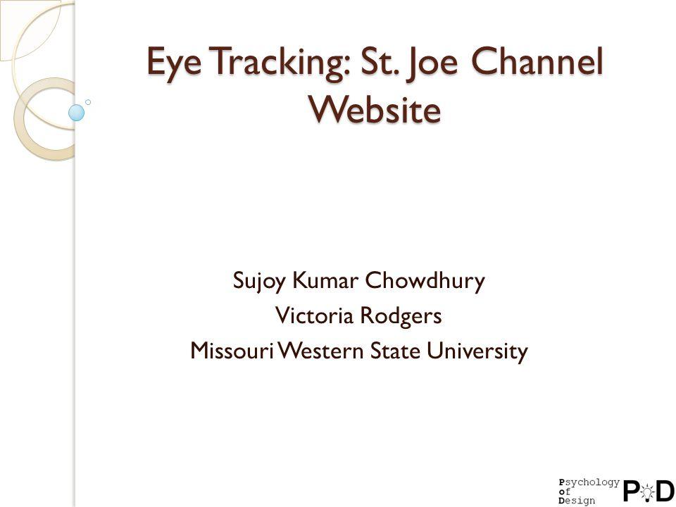 Eye Tracking: St. Joe Channel Website Sujoy Kumar Chowdhury Victoria Rodgers Missouri Western State University