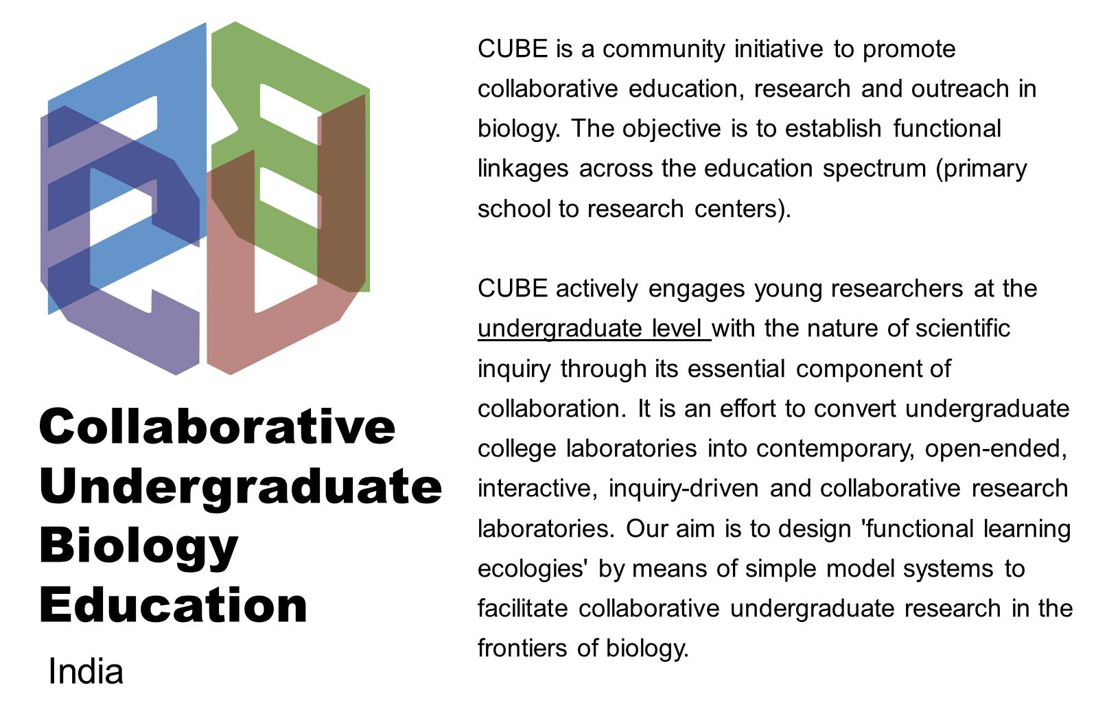 Collaborative Undergraduate Biology Education CUBE is a community initiative to promote collaborative education, research and outreach in biology.