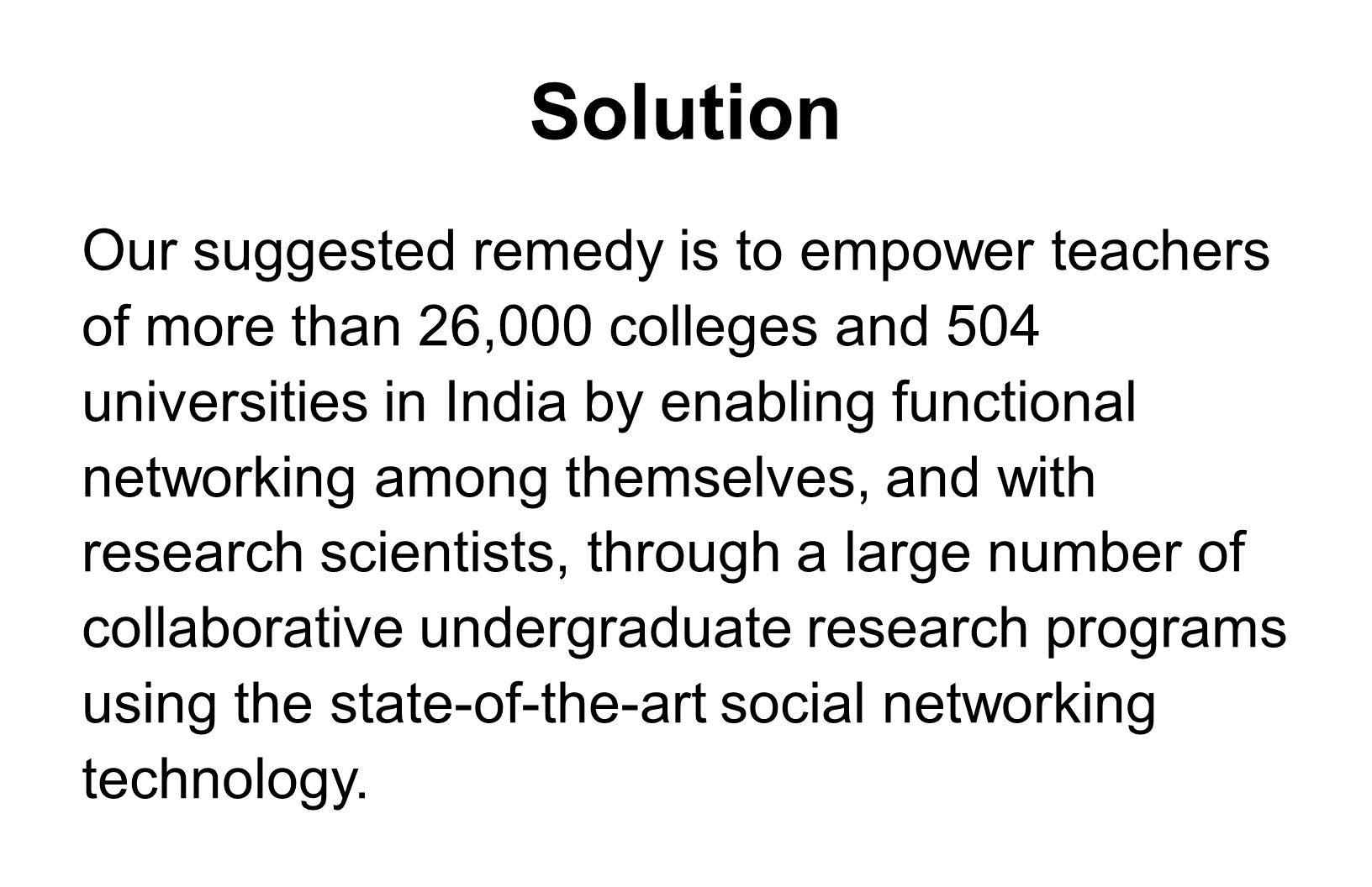 Solution Our suggested remedy is to empower teachers of more than 26,000 colleges and 504 universities in India by enabling functional networking amon