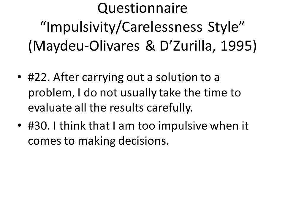 Questionnaire Impulsivity/Carelessness Style (Maydeu-Olivares & D'Zurilla, 1995) #22.