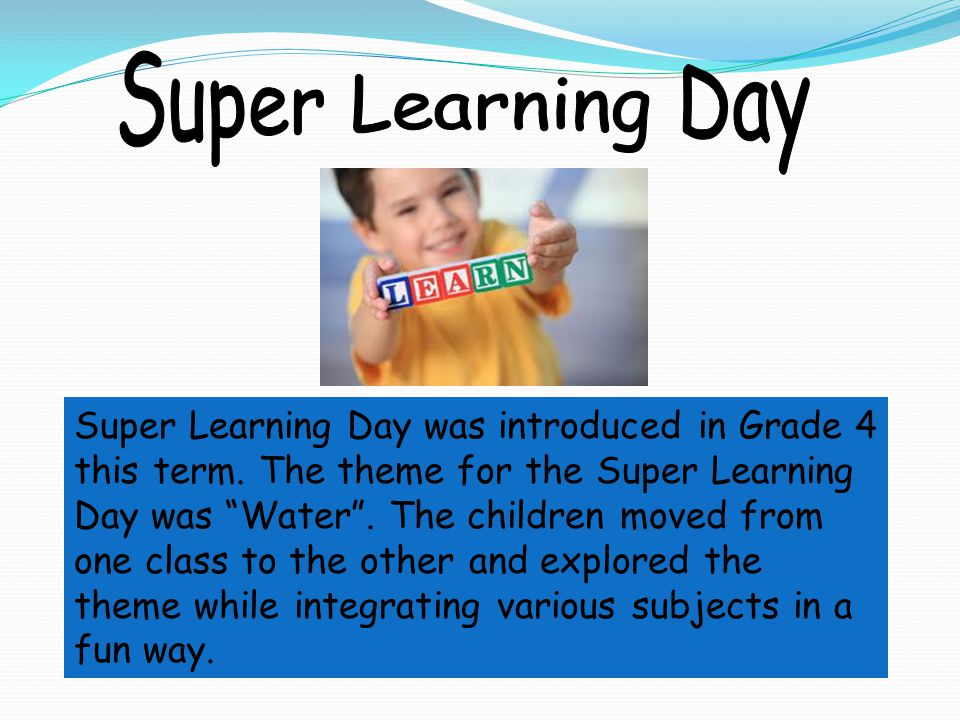 """Super Learning Day was introduced in Grade 4 this term. The theme for the Super Learning Day was """"Water"""". The children moved from one class to the oth"""