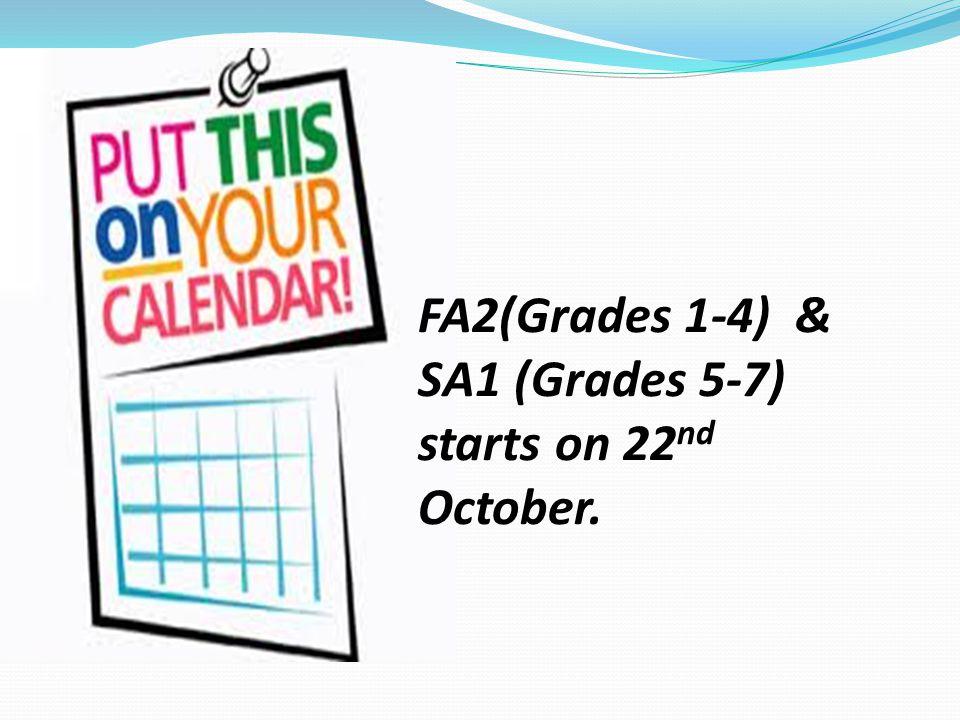 FA2(Grades 1-4) & SA1 (Grades 5-7) starts on 22 nd October.