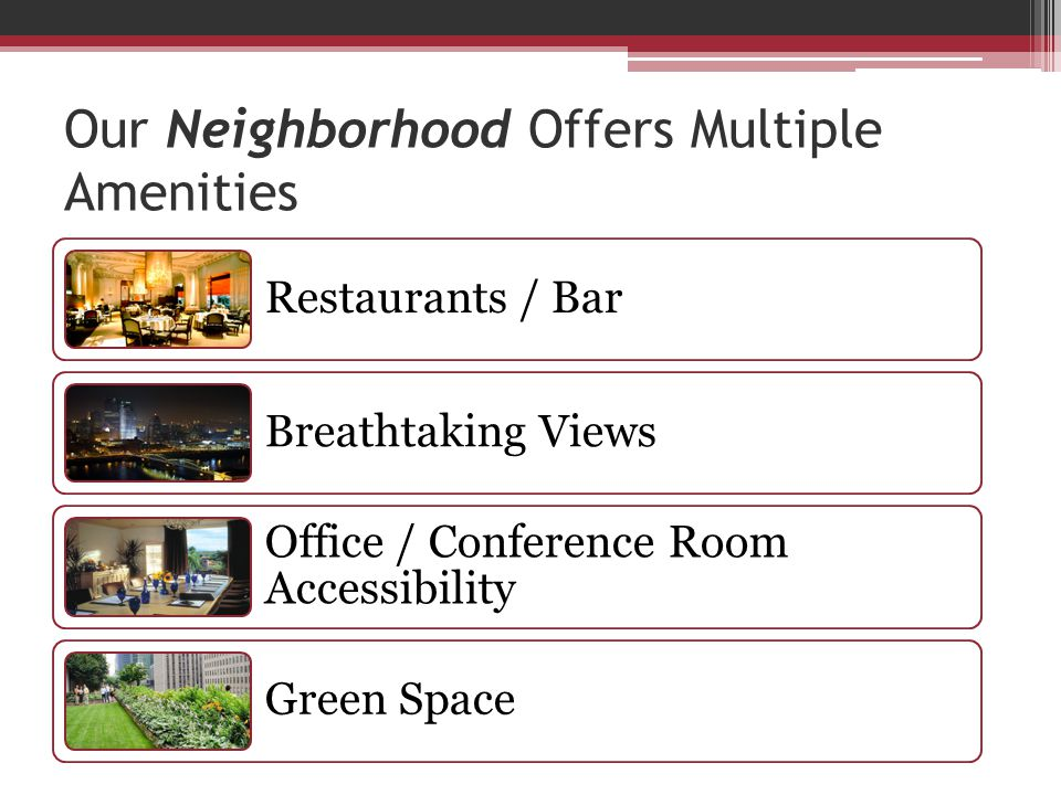 Our Neighborhood Offers Multiple Amenities Restaurants / Bar Breathtaking Views Office / Conference Room Accessibility Green Space
