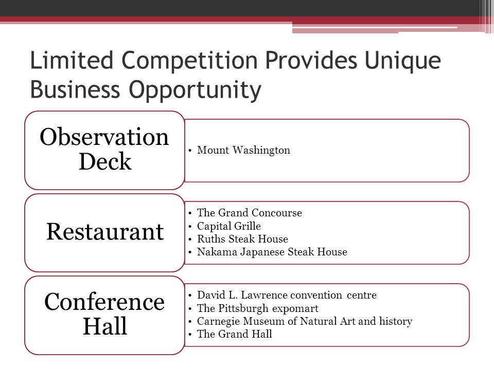 Limited Competition Provides Unique Business Opportunity Mount Washington Observation Deck The Grand Concourse Capital Grille Ruths Steak House Nakama Japanese Steak House Restaurant David L.