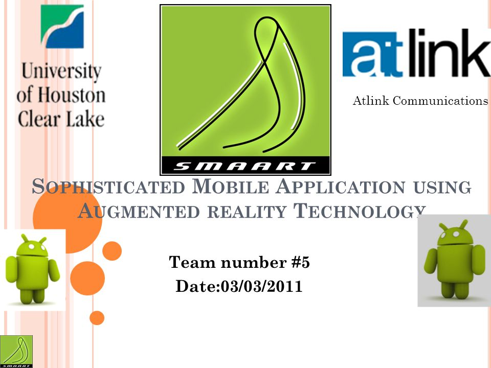 S MAART S OPHISTICATED M OBILE A PPLICATION USING A UGMENTED REALITY T ECHNOLOGY Team number #5 Date:03/03/2011 Atlink Communications