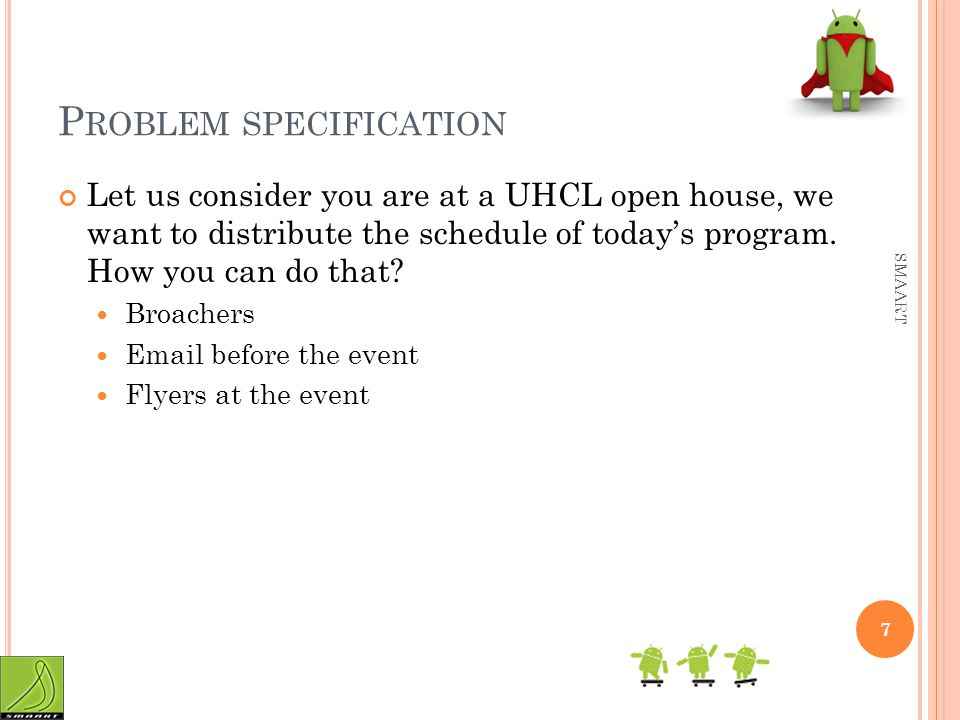 P ROBLEM SPECIFICATION Let us consider you are at a UHCL open house, we want to distribute the schedule of today's program.