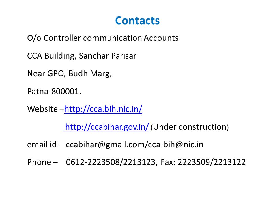 Contacts O/o Controller communication Accounts CCA Building, Sanchar Parisar Near GPO, Budh Marg, Patna-800001. Website –http://cca.bih.nic.in/http://