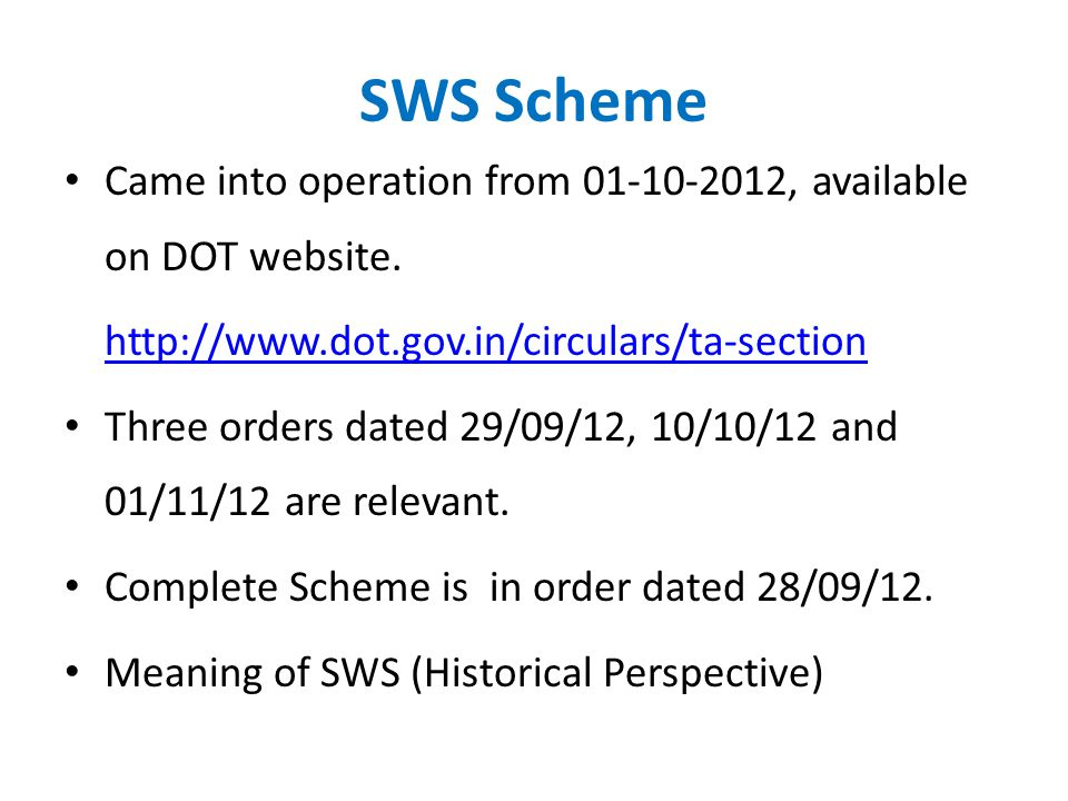 SWS Scheme Came into operation from 01-10-2012, available on DOT website. http://www.dot.gov.in/circulars/ta-section Three orders dated 29/09/12, 10/1