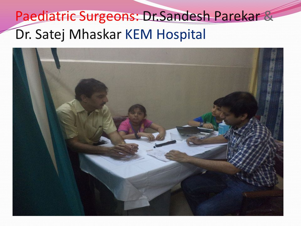 Paediatric Surgeons: Dr.Sandesh Parekar & Dr. Satej Mhaskar KEM Hospital