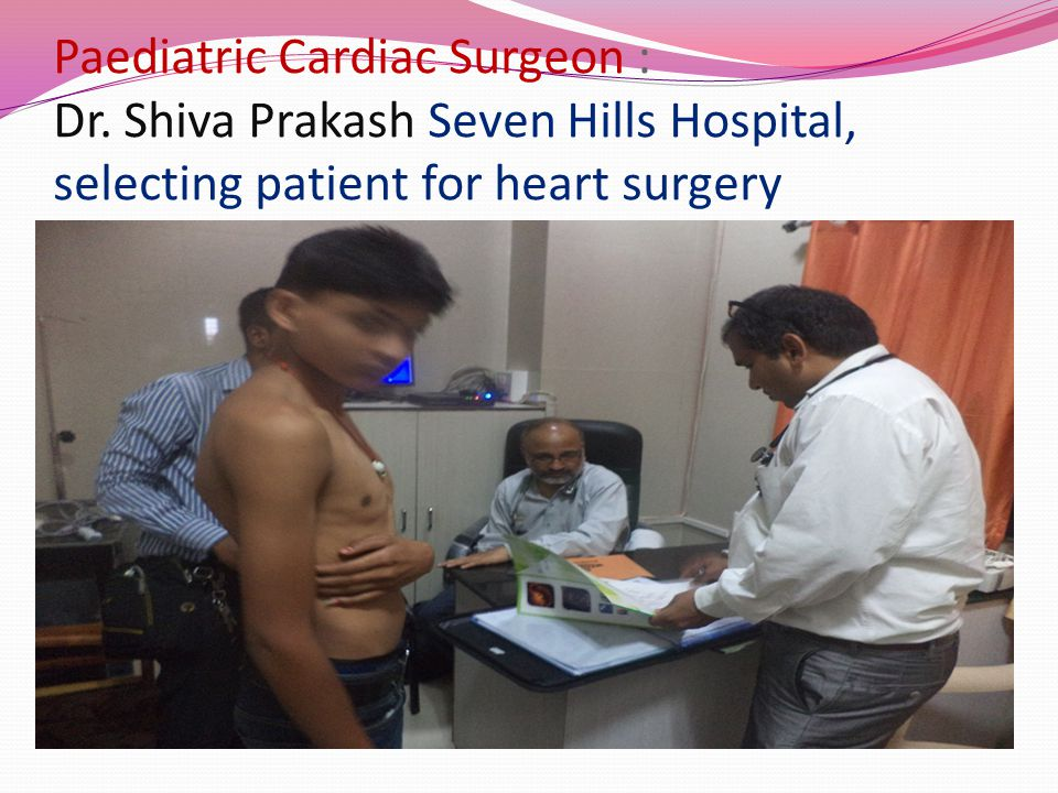 Paediatric Cardiac Surgeon : Dr. Shiva Prakash Seven Hills Hospital, selecting patient for heart surgery
