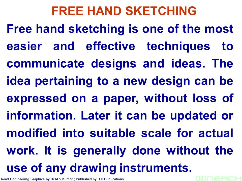 Free hand sketching is one of the most easier and effective techniques to communicate designs and ideas. The idea pertaining to a new design can be ex