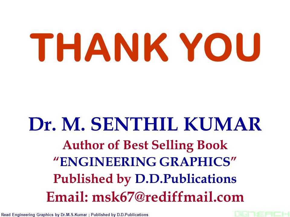 """THANK YOU Read Engineering Graphics by Dr.M.S.Kumar ; Published by D.D.Publications Dr. M. SENTHIL KUMAR Author of Best Selling Book """"ENGINEERING GRAP"""