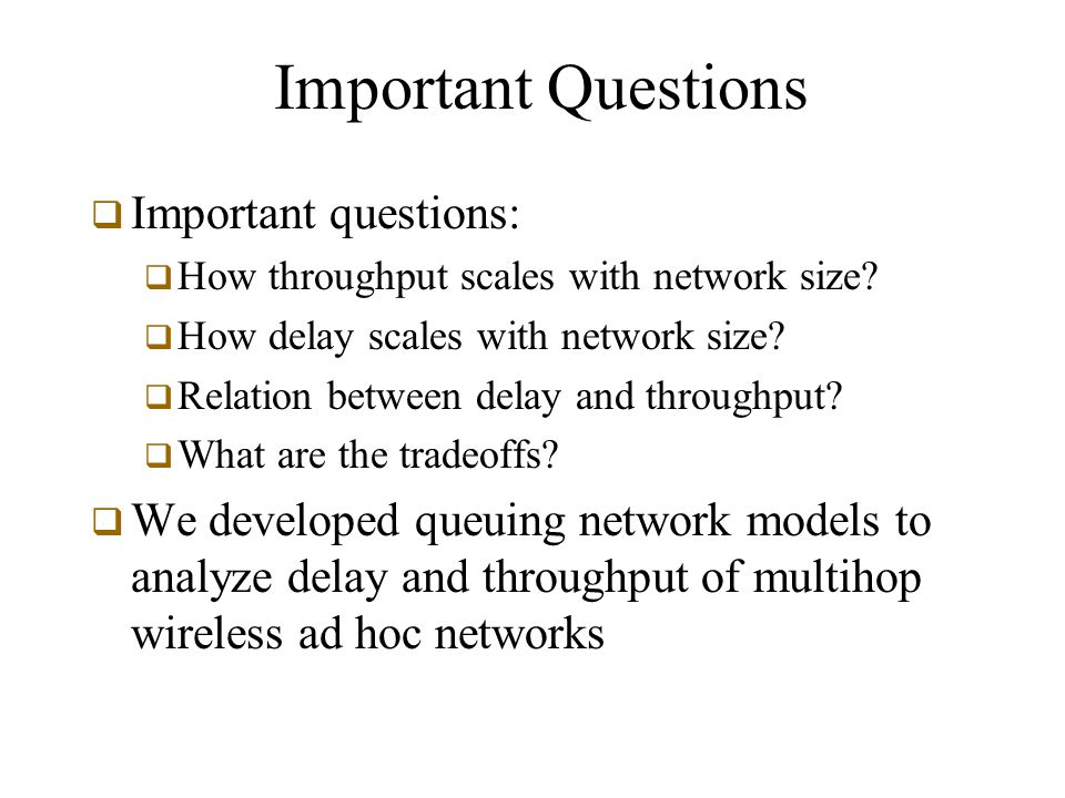 Important Questions  Important questions:  How throughput scales with network size.