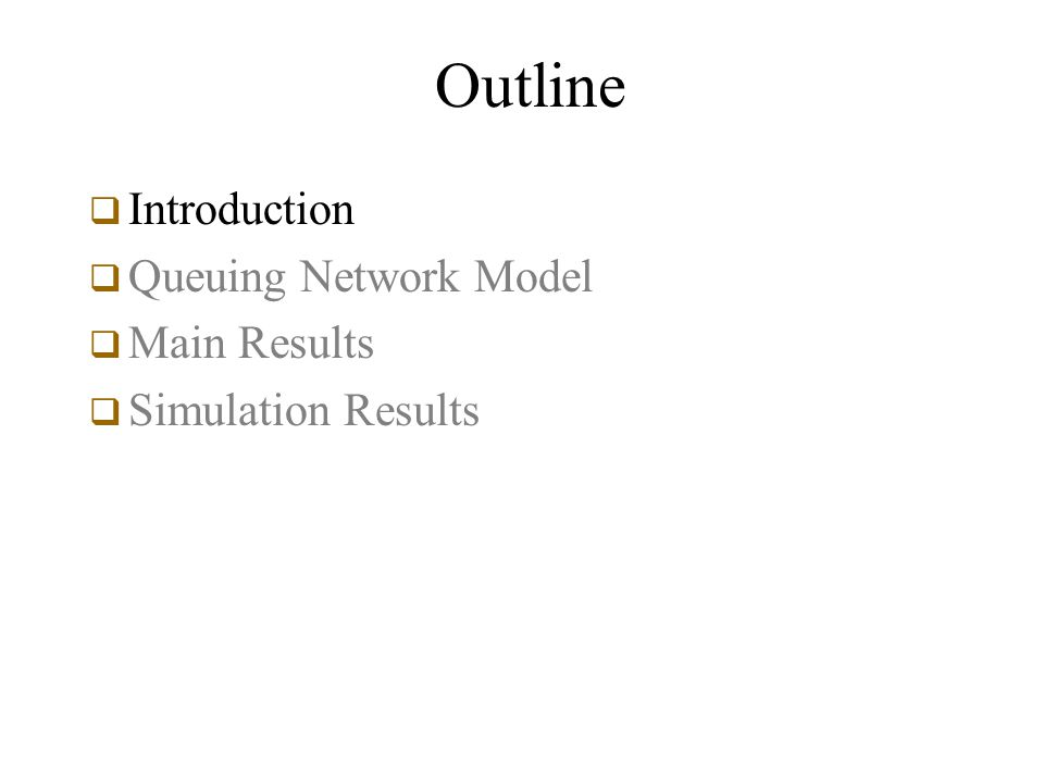 Outline  Introduction  Queuing Network Model  Main Results  Simulation Results