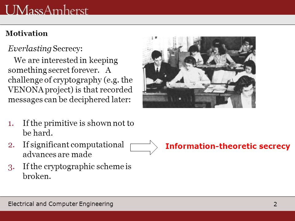 2 Electrical and Computer Engineering Motivation Everlasting Secrecy: We are interested in keeping something secret forever.