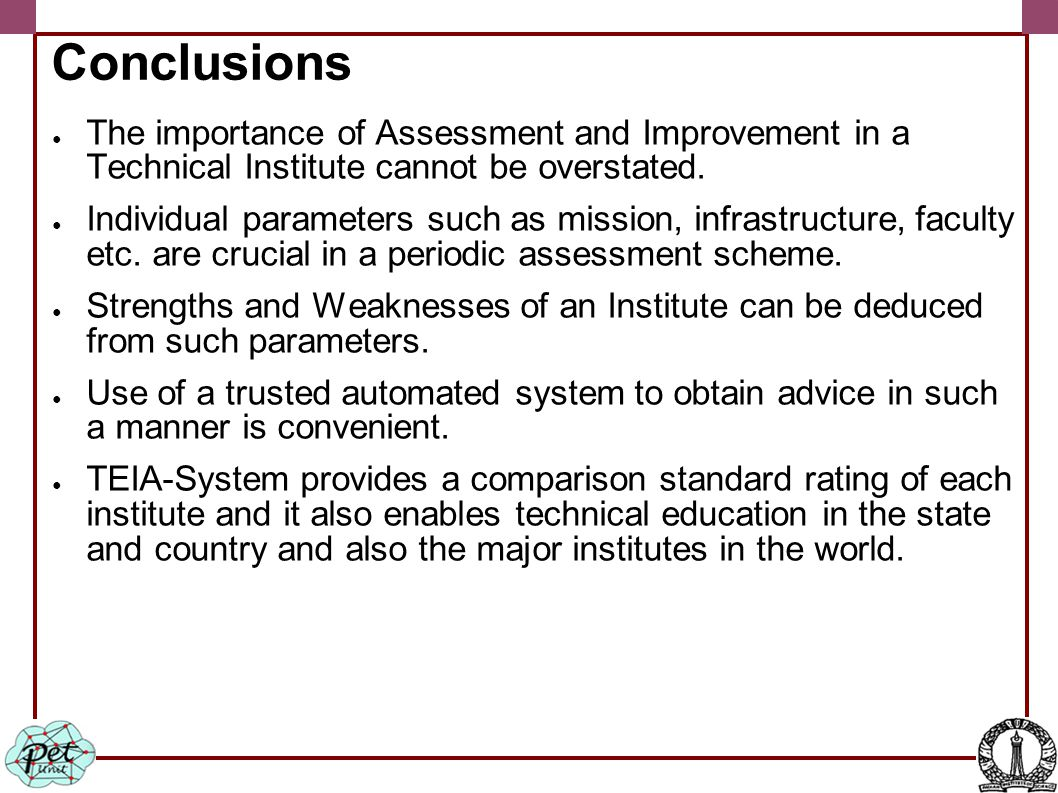 Conclusions ● The importance of Assessment and Improvement in a Technical Institute cannot be overstated.