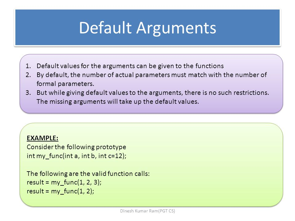 Default Arguments 1.Default values for the arguments can be given to the functions 2.By default, the number of actual parameters must match with the number of formal parameters.