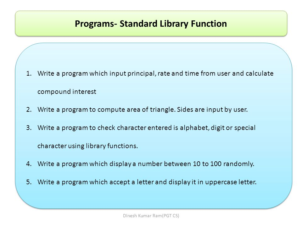 Programs- Standard Library Function 1.Write a program which input principal, rate and time from user and calculate compound interest 2.Write a program to compute area of triangle.