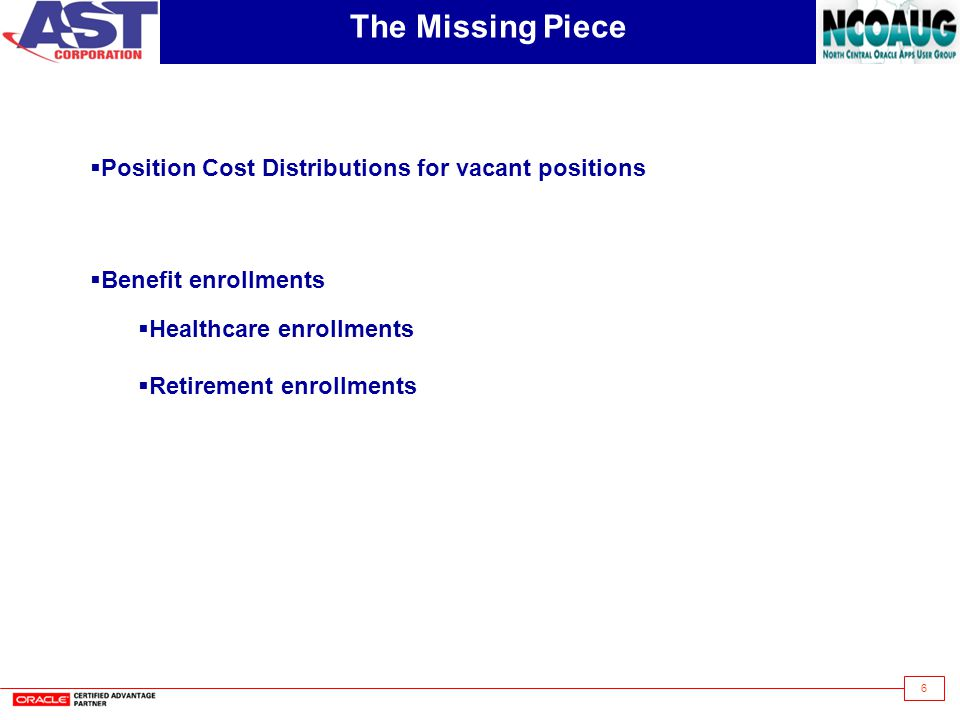6 The Missing Piece  Position Cost Distributions for vacant positions  Benefit enrollments  Healthcare enrollments  Retirement enrollments