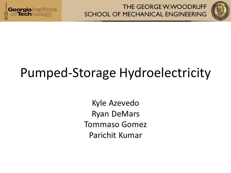 Pumped-Storage Hydroelectricity Kyle Azevedo Ryan DeMars Tommaso Gomez Parichit Kumar