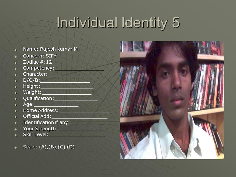 Individual Identity 5  Name: Rajesh kumar M  Concern: SIFY  Zodiac #:12  Competency:_________________  Character: __________________  D/O/B:____