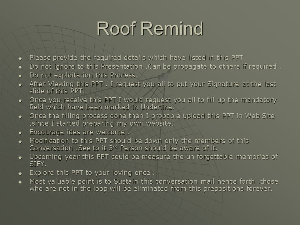 Roof Remind  Please provide the required details which have listed in this PPT  Do not ignore to this Presentation.Can be propagate to others if req