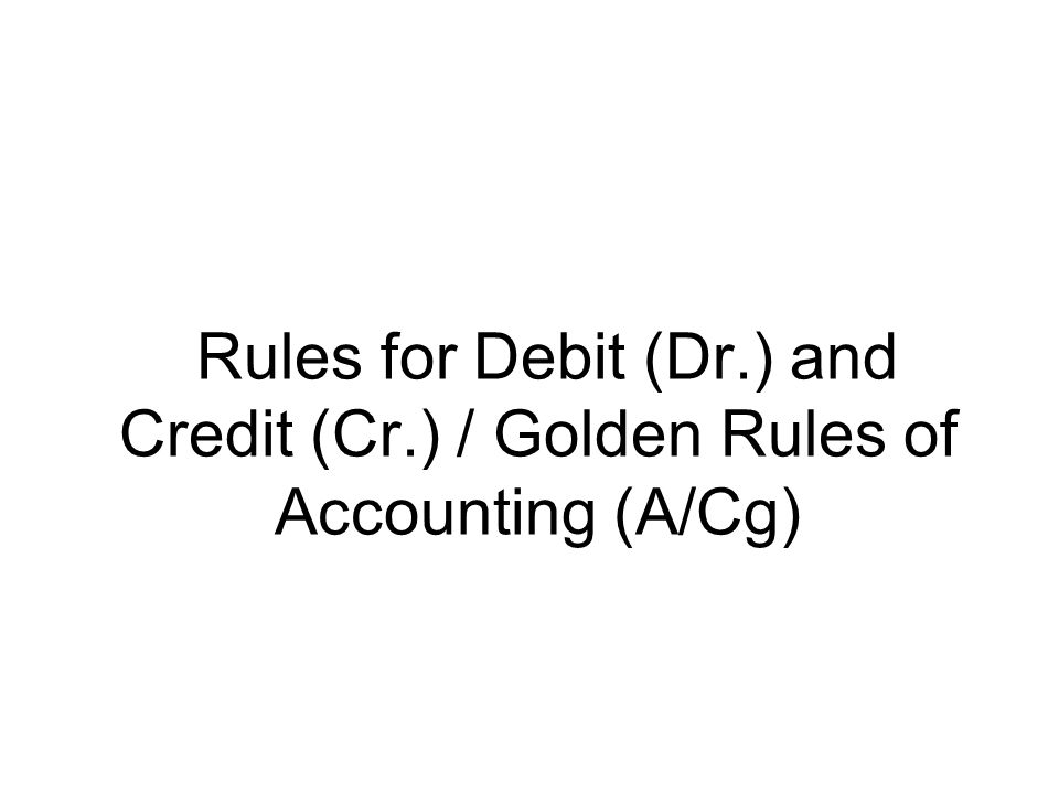 Rules for Debit (Dr.) and Credit (Cr.) / Golden Rules of Accounting (A/Cg)