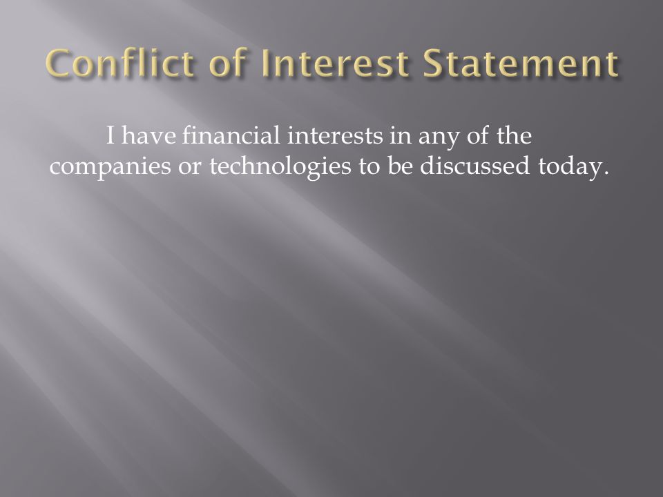 I have financial interests in any of the companies or technologies to be discussed today.