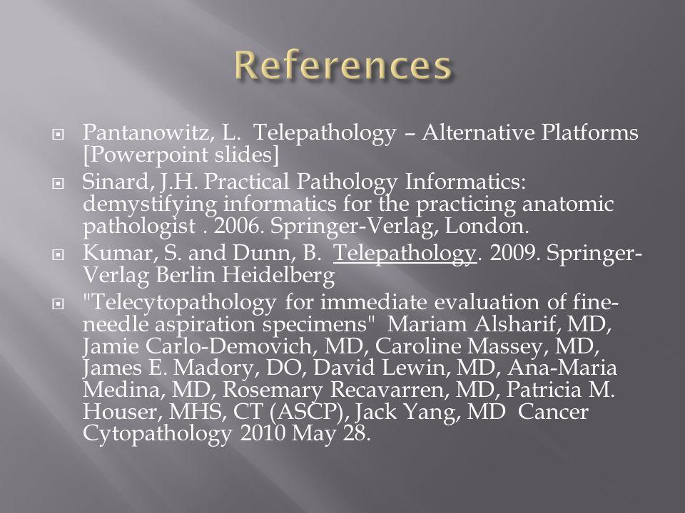  Pantanowitz, L. Telepathology – Alternative Platforms [Powerpoint slides]  Sinard, J.H.