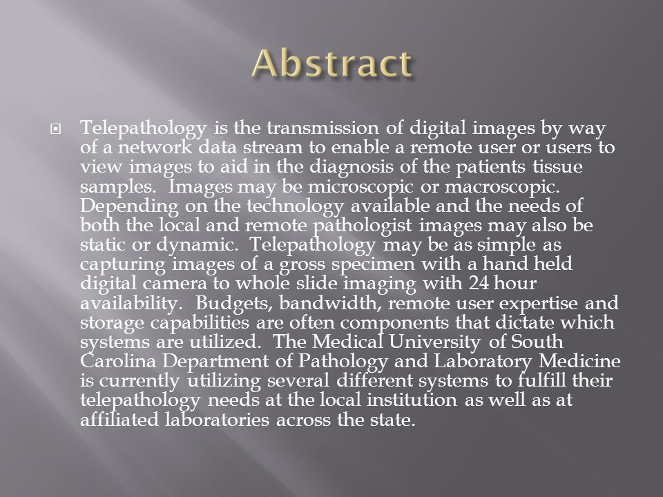  Telepathology is the transmission of digital images by way of a network data stream to enable a remote user or users to view images to aid in the di