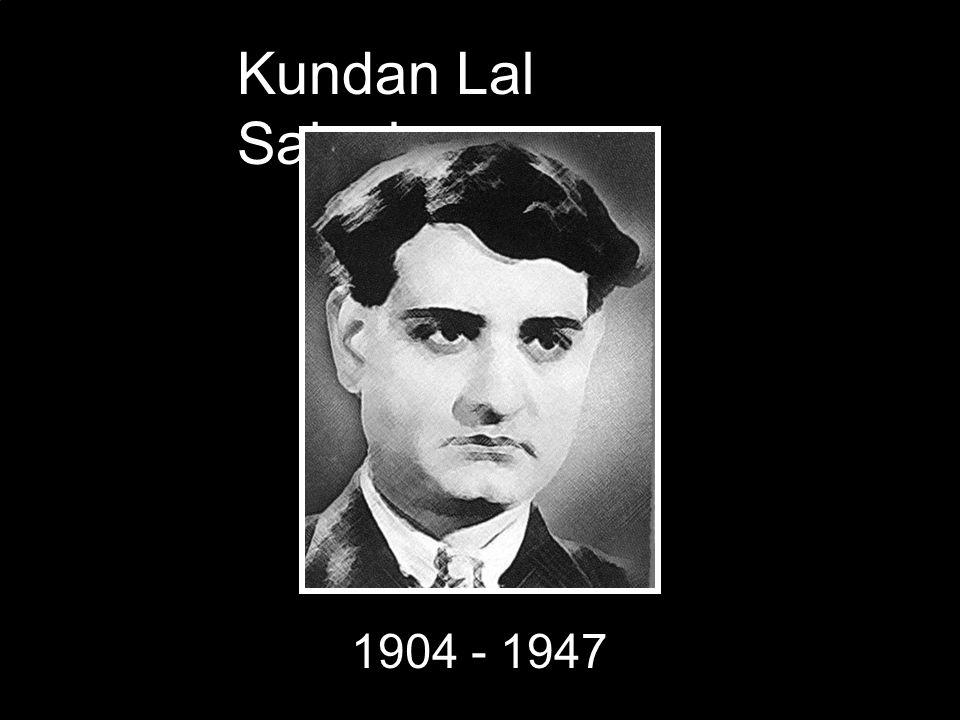 Kundan Lal Saigal 1904 - 1947