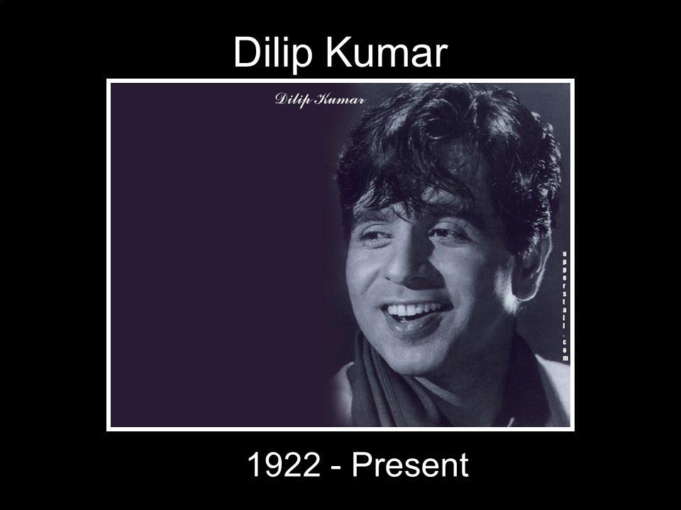 Dilip Kumar 1922 - Present