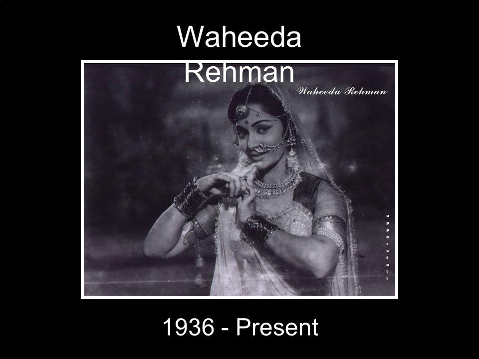 Waheeda Rehman 1936 - Present
