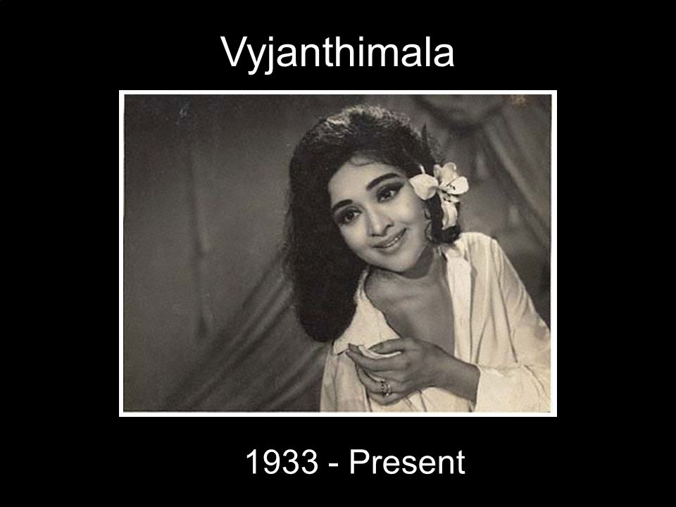 Vyjanthimala 1933 - Present