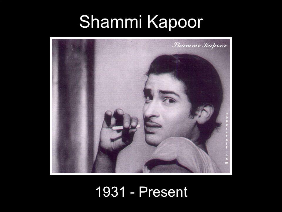 Shammi Kapoor 1931 - Present