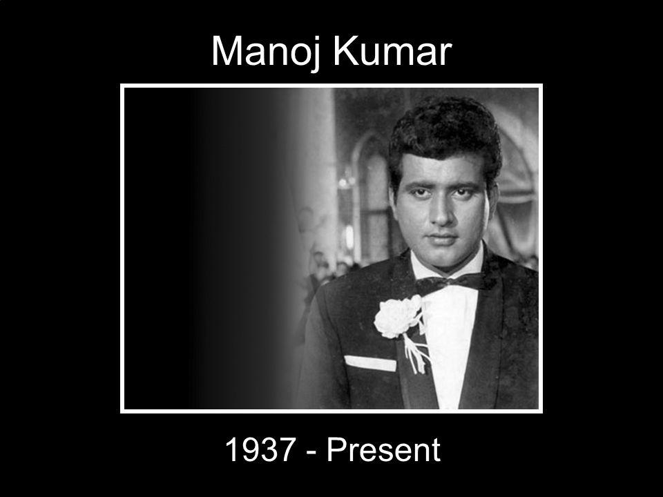 Manoj Kumar 1937 - Present