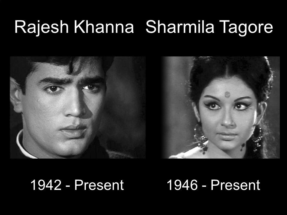 Rajesh Khanna 1942 - Present Sharmila Tagore 1946 - Present