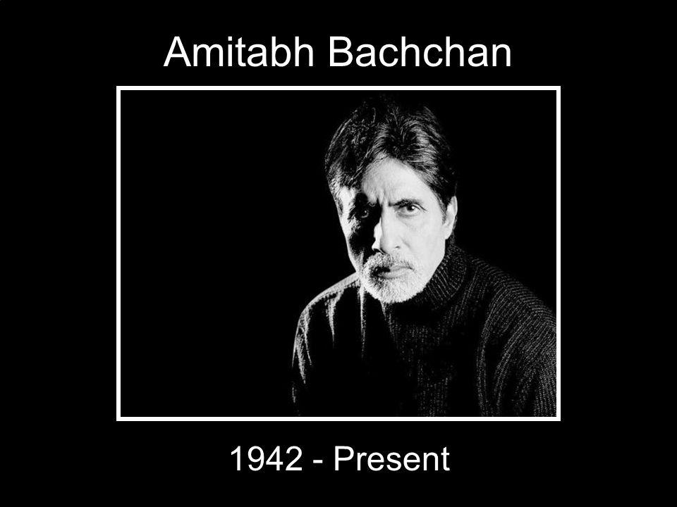 Amitabh Bachchan 1942 - Present