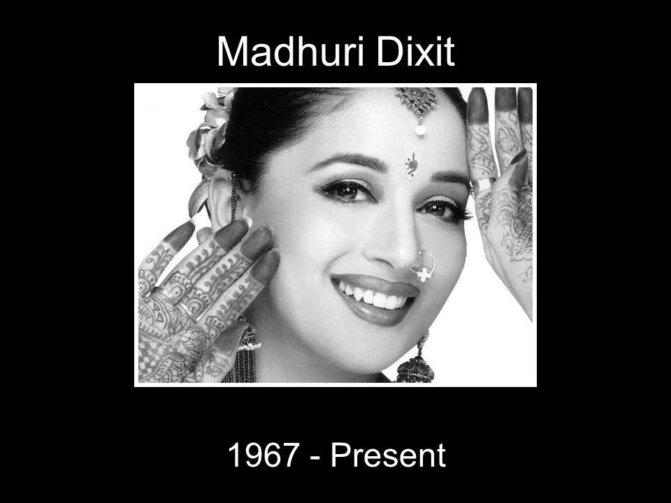Madhuri Dixit 1967 - Present