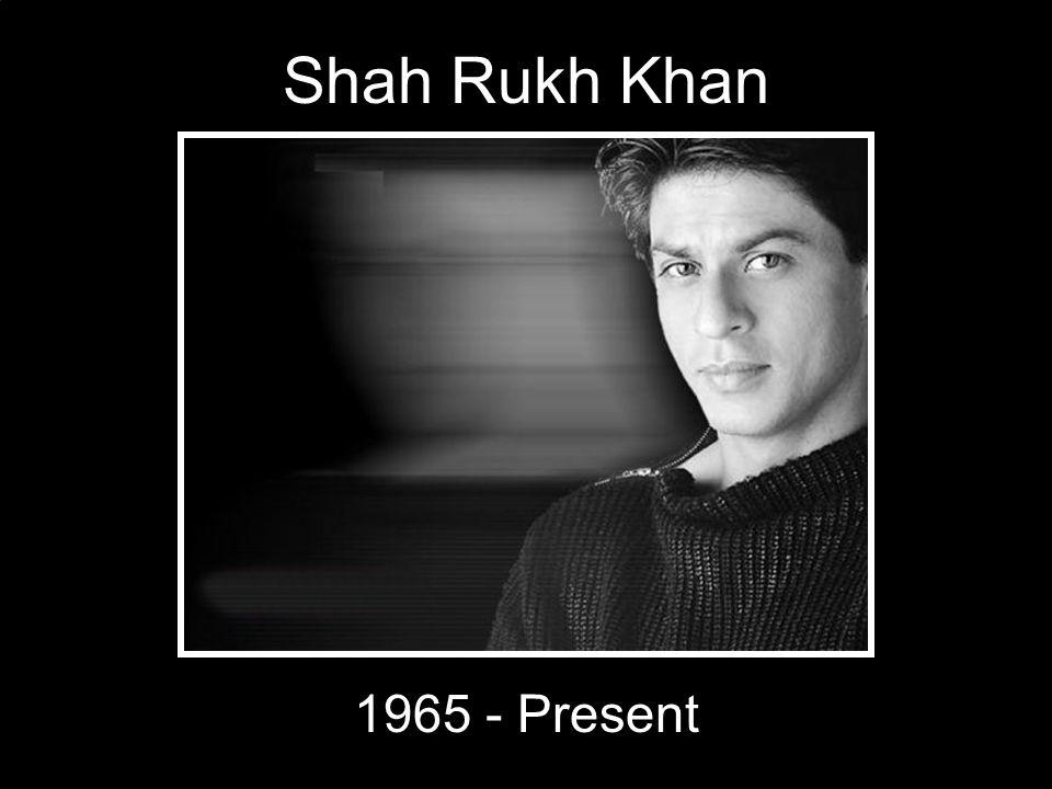 1965 - Present Shah Rukh Khan