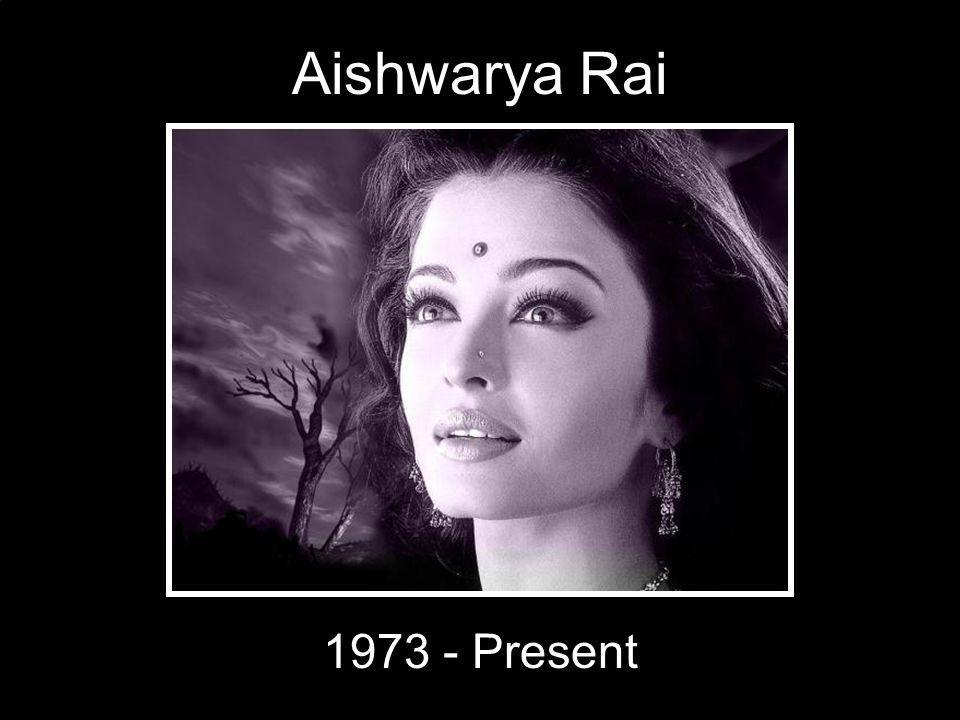 Aishwarya Rai 1973 - Present