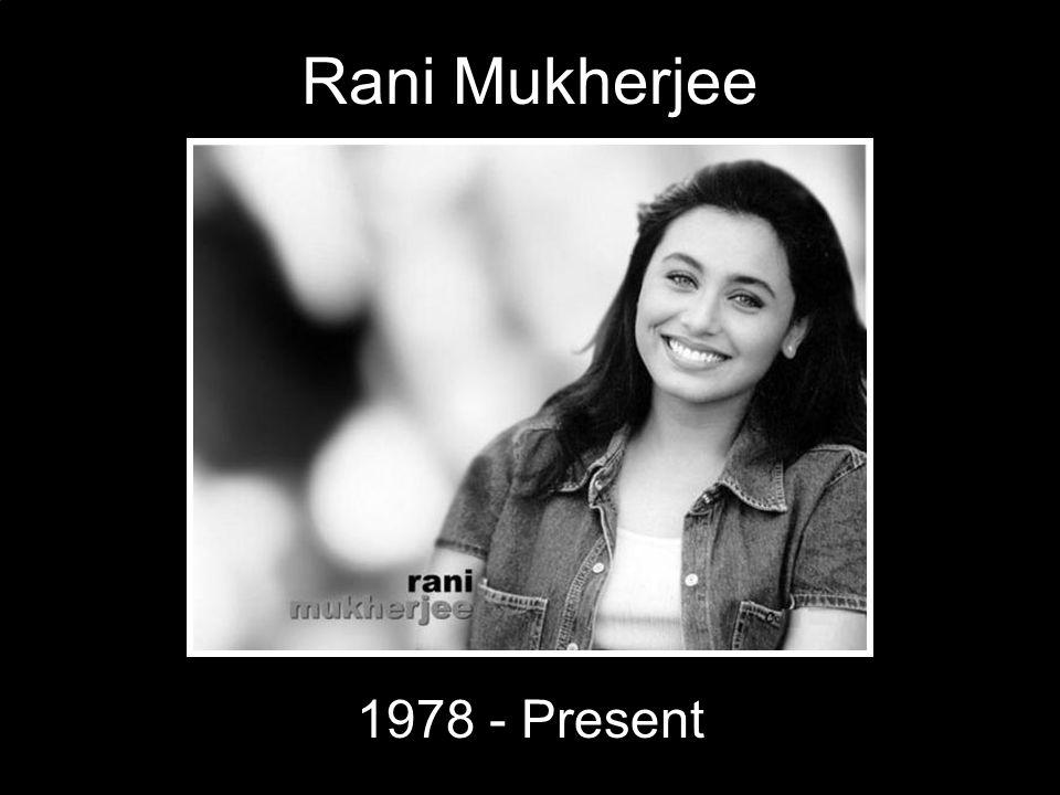 Rani Mukherjee 1978 - Present