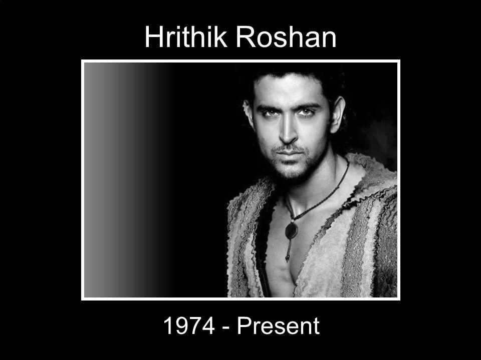 Hrithik Roshan 1974 - Present