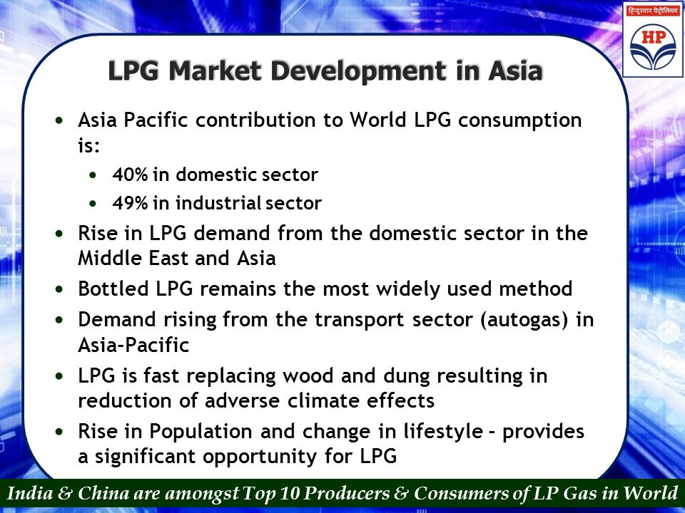 LPG Market Development in Asia Asia Pacific contribution to World LPG consumption is: 40% in domestic sector 49% in industrial sector Rise in LPG dema