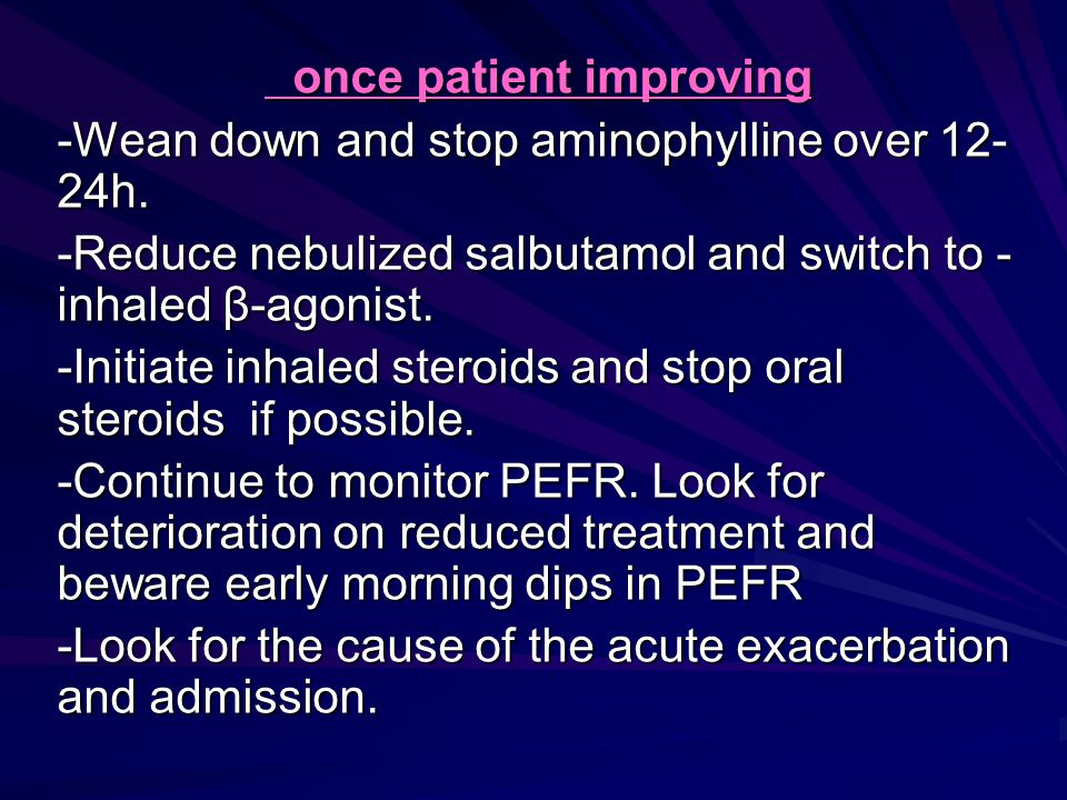 once patient improving once patient improving -Wean down and stop aminophylline over 12- 24h.