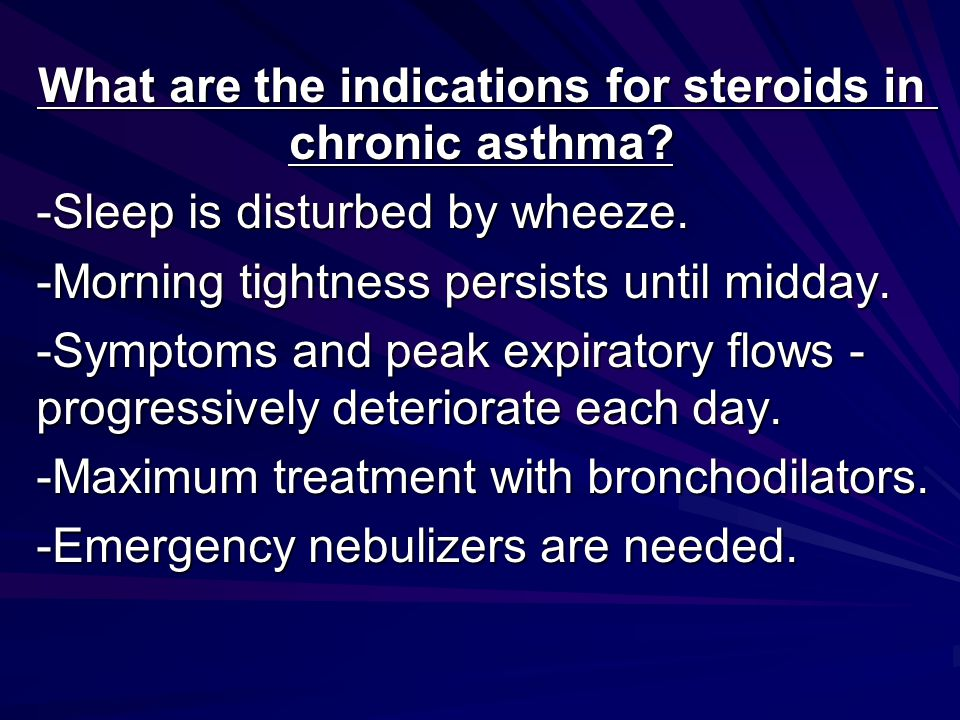 What are the indications for steroids in chronic asthma.