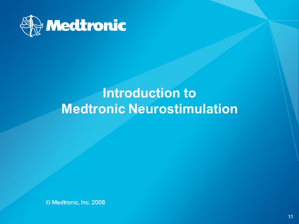 11 © Medtronic, Inc. 2008 Introduction to Medtronic Neurostimulation