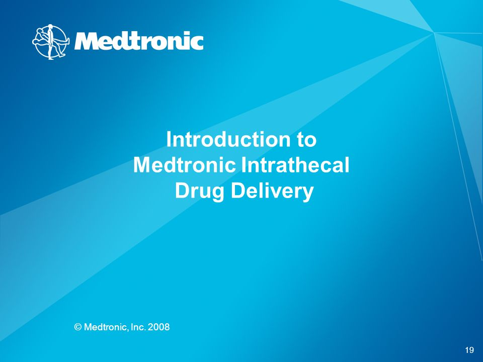 19 © Medtronic, Inc. 2008 Introduction to Medtronic Intrathecal Drug Delivery