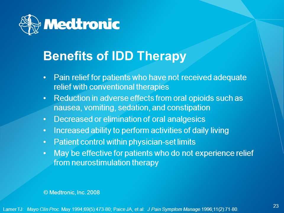 23 © Medtronic, Inc. 2008 Pain relief for patients who have not received adequate relief with conventional therapies Reduction in adverse effects from